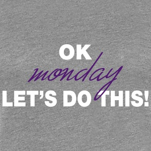 MONDAY T-Shirts - Frauen Premium T-Shirt