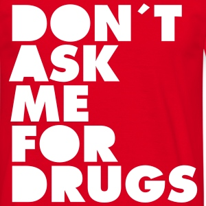 Don´t Ask Me For Drugs T-Shirts - Men's T-Shirt