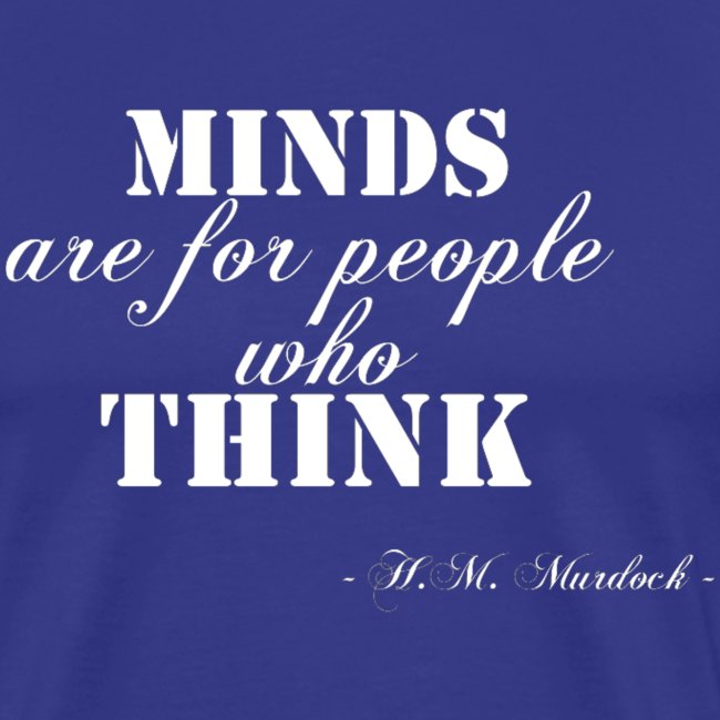 Minds are for people who thinks