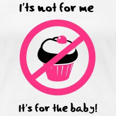 It' not for me, I'ts for the baby! T-Shirts