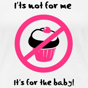 It' not for me, I'ts for the baby! Camisetas - Camiseta premium mujer