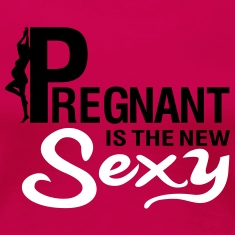 Pregnant is the new SEXY T-Shirts