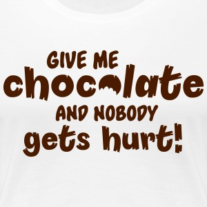 Give me chocolate and nobody gets hurt! T-Shirts - Women's Premium T-Shirt