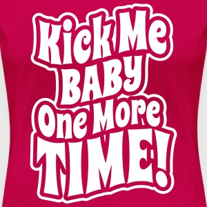 Kick me baby one more time T-shirts - Vrouwen Premium T-shirt