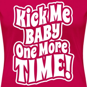 Kick me baby one more time T-skjorter - Premium T-skjorte for kvinner