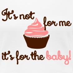 It' not for me, I'ts for the baby! Magliette