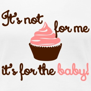It' not for me, I'ts for the baby! T-shirts - Vrouwen Premium T-shirt