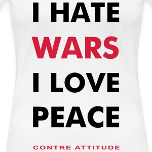 I HATE WARS, I LOVE PEACE - T-shirt Premium Femme