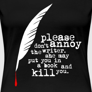 Don't annoy the writer. (female version) - Frauen Premium T-Shirt