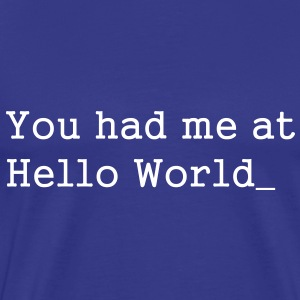 You had me at Hello World - Mannen Premium T-shirt