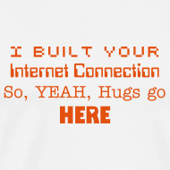 Design ~ I built Your Internet Connection, so YEAH, hugs go HERE