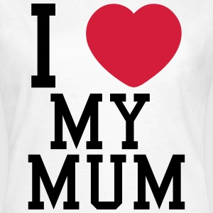 i love my mum T-skjorter - T-skjorte for kvinner