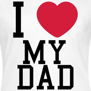 i love my dad Tee shirts - T-shirt Femme