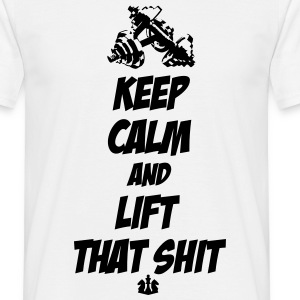 Keep Calm and Lift that Shit T-Shirts - Men's T-Shirt