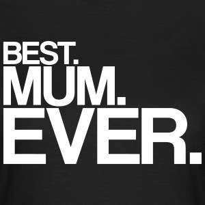 best mum ever T-Shirts - Frauen T-Shirt