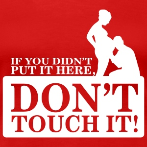 If you didn't put it here, don't touch it Camisetas - Camiseta premium mujer
