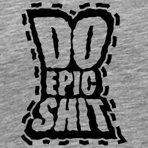 Do Epic Shit Tee shirts - T-shirt Premium Homme