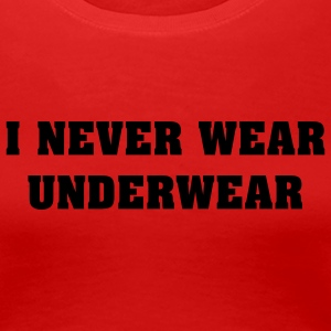Rot Never wear underwear Girlie - Frauen Premium T-Shirt