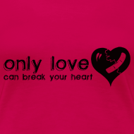 Design ~ Only Love Can Break Your Heart