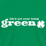 Design ~ Life's not easy being Green