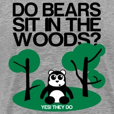 Do bears sit in the woods? yes they do T-Shirts