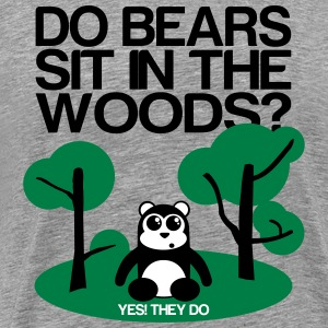 Do bears sit in the woods? yes they do T-Shirts - Men's Premium T-Shirt