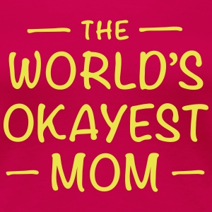 The World's Okayest Mom - Women's Premium T-Shirt