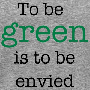 To Be Green Is To Be Envied T-Shirts - Men's Premium T-Shirt
