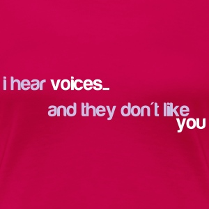 I hear voices, and they don't like you T-shirts - Premium-T-shirt dam