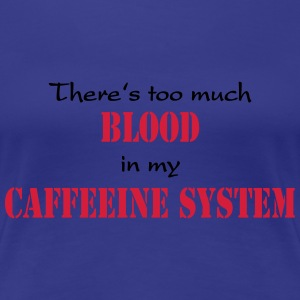 There's too much blood in my caffeeine system T-shirts - Premium-T-shirt dam