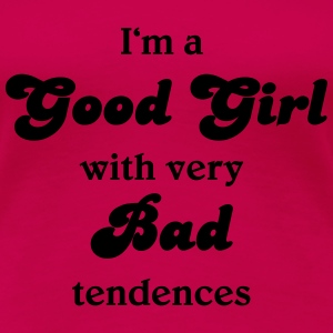 I'm a good girl with very bad tendences T-Shirts - Frauen Premium T-Shirt
