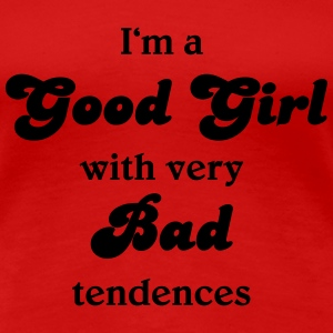 I'm a good girl with very bad tendences Tee shirts - T-shirt Premium Femme