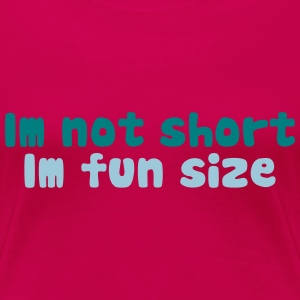 Im not short, im fun size T-Shirts - Women's Premium T-Shirt