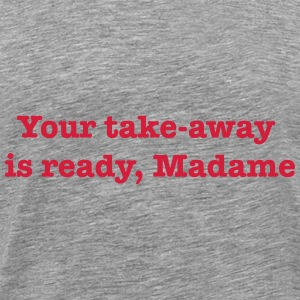 Your Take-Away Is Ready, Madame T-Shirts - Men's Premium T-Shirt