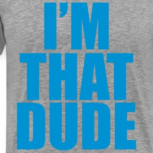 I'm that dude T-Shirts - Männer Premium T-Shirt