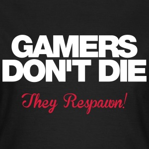 Gamers don't die.. They respawn! - Women's T-Shirt