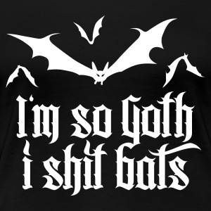 I'm so goth I shit Bats 2.2 T-Shirts - Frauen Premium T-Shirt