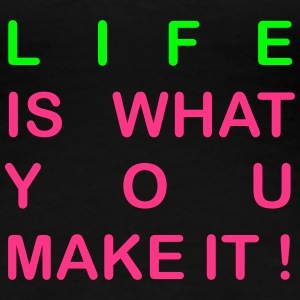 life is what you make it Tee shirts - T-shirt Premium Femme