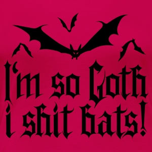 I'm so goth I shit Bats 1.2 T-Shirts - Frauen Premium T-Shirt
