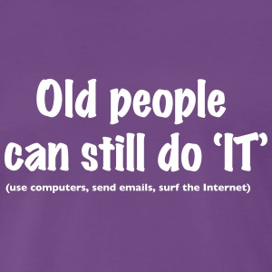 Old people can still do 'IT  T-Shirts - Men's Premium T-Shirt