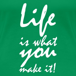 life is what you make it2 Tee shirts - T-shirt Premium Femme