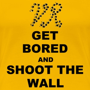 get bored and shoot the wall T-Shirts - Frauen Premium T-Shirt