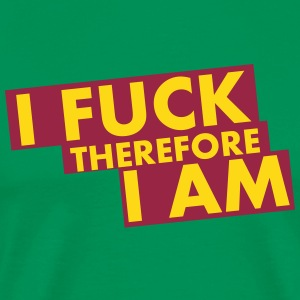 I fuck therefore i am T-Shirts - Männer Premium T-Shirt