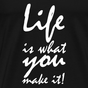life is what you make it2 T-shirts - Mannen Premium T-shirt