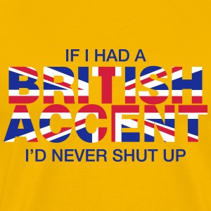 If I Had a British Accent - Men's Premium T-Shirt