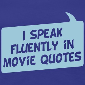 I speak fluently in movie quotes - Women's Premium T-Shirt