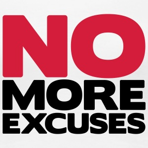No More Excuses - Frauen Premium T-Shirt