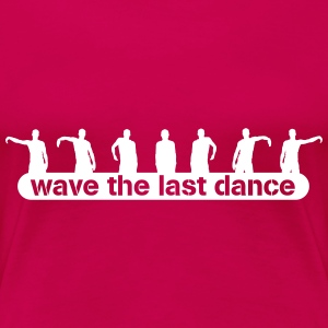 wave the last dance T-shirts - Dame premium T-shirt