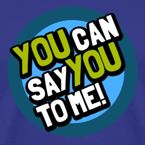 You can say you to me - Männer Premium T-Shirt