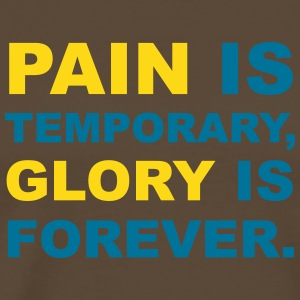 Pain ist temporary, Glory is forever. T-Shirts - Männer Premium T-Shirt